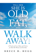Tell Her She Is Old and Fat, and Walk Away!