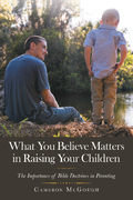 What You Believe Matters in Raising Your Children