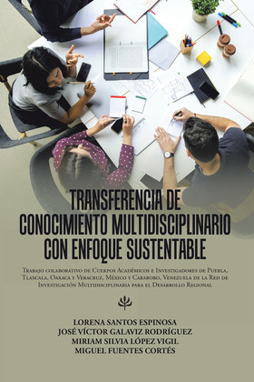 Transferencia De Conocimiento Multidisciplinario Con Enfoque Sustentable