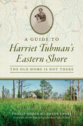 A Guide to Harriet Tubman's Eastern Shore