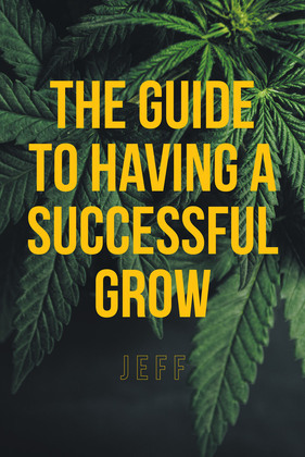 The Guide to Having a Successful Grow