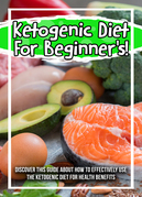 Ketogenic Diet For Beginner's! Discover This Guide About How To Effectively Use The Ketogenic Diet For Health Benefits