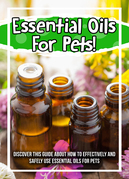 Essential Oils For Pets! Discover This Guide About How To Effectively And Safely Use Essential Oils For Pets