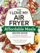 """The """"I Love My Air Fryer"""" Affordable Meals Recipe Book"""