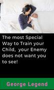 The most Special Way to Train your Child, your Enemy does not want you to see!