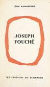 Joseph Fouché, du révolutionnaire au ministre de la Police