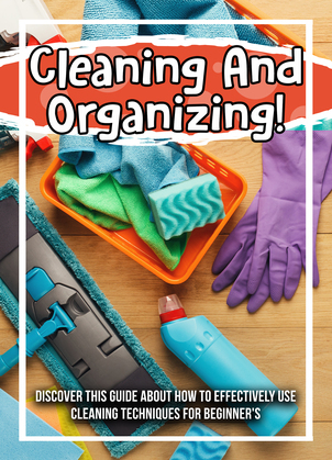 Cleaning And Organizing! Discover This Guide About How To Effectively Use Cleaning Techniques For Beginner's
