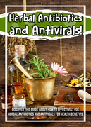 Herbal Antibiotics and Antivirals! Discover This Guide About How To Effectively Use Herbal Antibiotics And Antivirals For Health Benefits