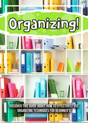Organizing! Discover This Guide About How To Effectively Use Organizing Techniques For Beginner's