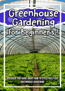 Greenhouse Gardening For Beginner's ! Discover This Guide About How To Effectively Use Greenhouse Gardening
