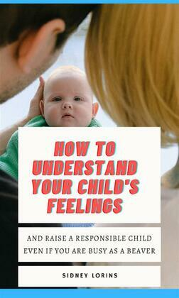 How to Understand Your Child's Feelings