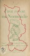 J'irai revoir ma Normandie (1). Géographie et histoire du département de la Manche