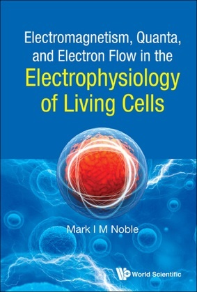 Electromagnetism, Quanta, and Electron Flow in the Electrophysiology of Living Cells