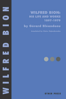 Wilfred Bion: His Life and Works