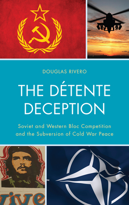 The Détente Deception: Soviet and Western bloc Competition and the Subversion of Cold War Peace