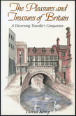 The Pleasures and Treasures of Britain: A Discerning Traveller's Companion