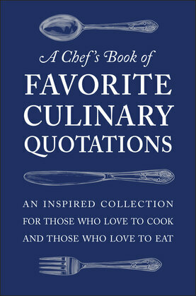 A Chef's Book of Favorite Culinary Quotations
