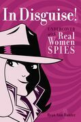 In Disguise!: Undercover with Real Women Spies