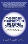 The Guiding Philosophy for the Future of Healthcare: It's Not What You Think... (Actually It Is What You Think!)