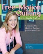 Free-Motion Quilting with Angela Walters: Choose & Use Quilting Designs on Modern Quilts