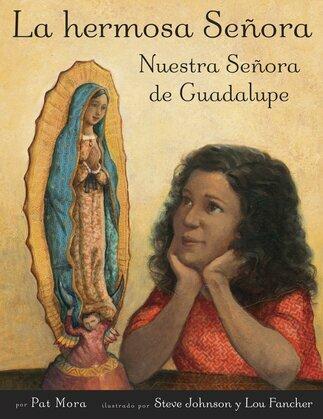 La hermosa Senora: Nuestra Senora de Guadalupe