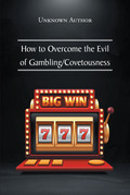 How to Overcome the Evil of Gambling-Covetousness