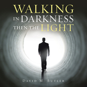 Walking in Darkness Then the Light