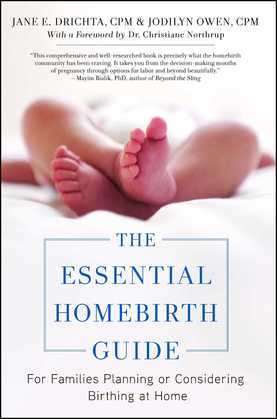 The Essential Homebirth Guide: For Families Planning or Considering Birthing at Home