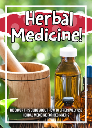 Herbal Medicine! Discover This Guide About How To Effectively Use Herbal Medicine For Beginner's