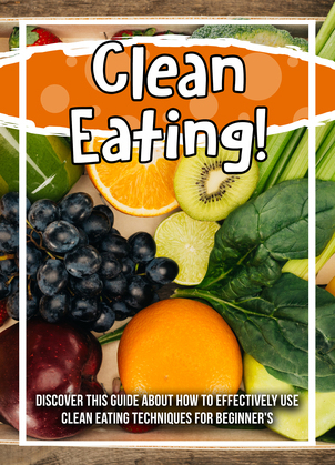 Clean Eating! Discover This Guide About How To Effectively Use Clean Eating Techniques For Beginner's
