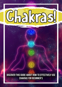 Chakras! Discover This Guide About How To Effectively Use Chakras For Beginner's