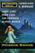 Unsterbliche Hexenliebe: Mitternachtsthriller Sammelband 4 Romane