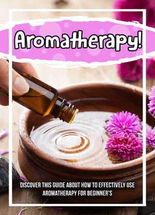 Aromatherapy! Discover This Guide About How To Effectively Use Aromatherapy For Beginner's
