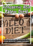 Ketogenic And Paleo Diet! Discover This Guide About How To Effectively Use The Ketogenic and Paleo Diet Techniques For Beginner's
