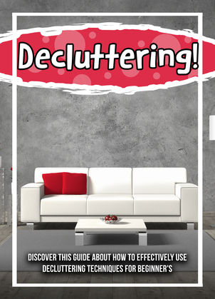 Decluttering! Discover This Guide About How To Effectively Use Decluttering Techniques For Beginner's