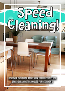 Speed Cleaning! Discover This Guide About How To Effectively Use Speed Cleaning Techniques For Beginner's