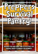 Preppers Survival Pantry! Discover This Guide About How To Effectively Use Survival Pantry Techniques For Beginner's