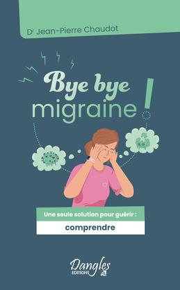 Bye bye migraine ! Une seule solution pour guérir : comprendre