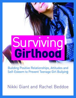 Surviving Girlhood: Building Positive Relationships, Attitudes and Self-Esteem to Prevent Teenage Girl Bullying