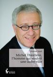 Michel Thiollière, l'homme qui voulait une autre ville