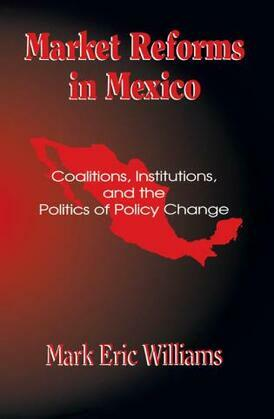 Market Reforms in Mexico: Coalitions, Institutions, and the Politics of Policy Change