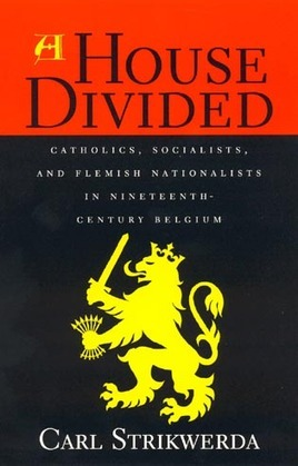 A House Divided: Catholics, Socialists, and Flemish Nationalists in Nineteenth-Century Belgium
