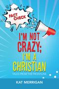 I'm Not Crazy; I'm a Christian