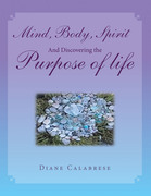 Mind, Body, Spirit  and  Discovering the Purpose of Life