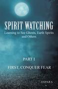 """""""Spirit Watching – Part 1: First, Conquer Fear"""""""