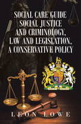 Social Care Guide Social Justice and Criminology, Law and Legislation, a Conservative Policy