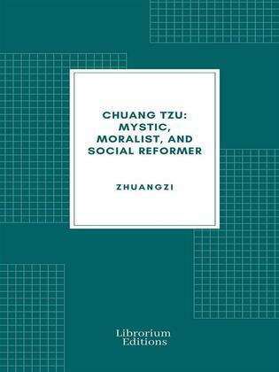 Chuang Tzu: Mystic, Moralist, and Social Reformer