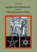 Agrippa von Nettesheim und der Hexenprozess in Metz