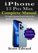 iPhone 13 Pro Max Complete Manual