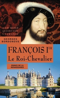 François Ier, Le Roi-Chevalier